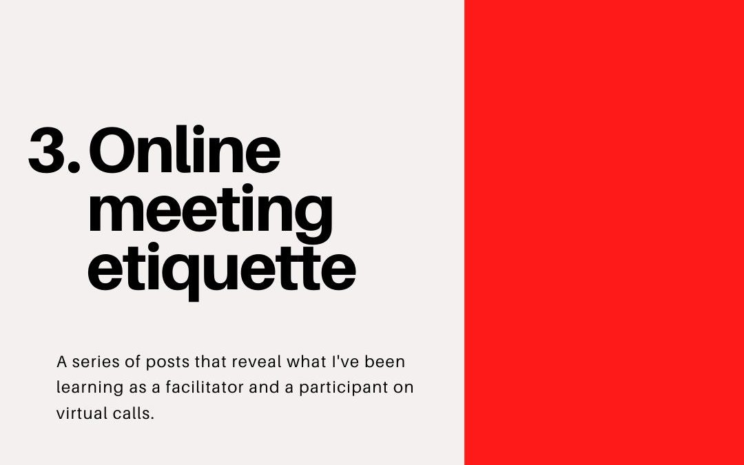 Online meeting etiquette – Virtual Facilitation #3
