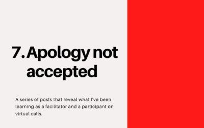 Apology not accepted – Virtual Facilitation #7