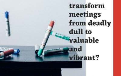 How can we transform meetings from deadly dull to valuable and vibrant?