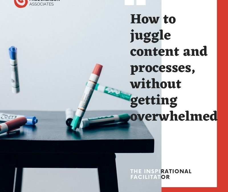 How to juggle content and processes, without getting overwhelmed