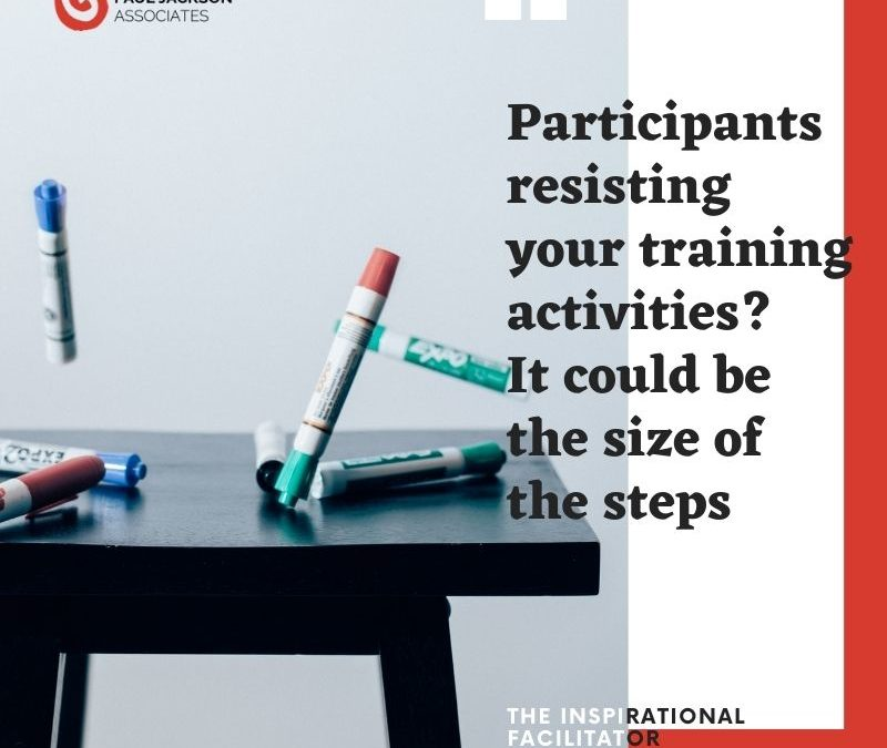 Participants resisting your training activities? It could be the size of the steps