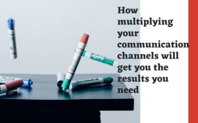 How multiplying your communication channels will get you the results you need